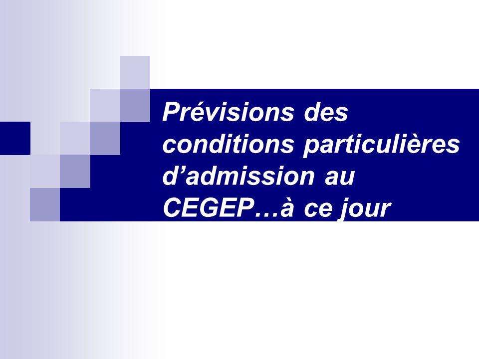 Prévisions des conditions particulières dadmission au CEGEP…à ce jour