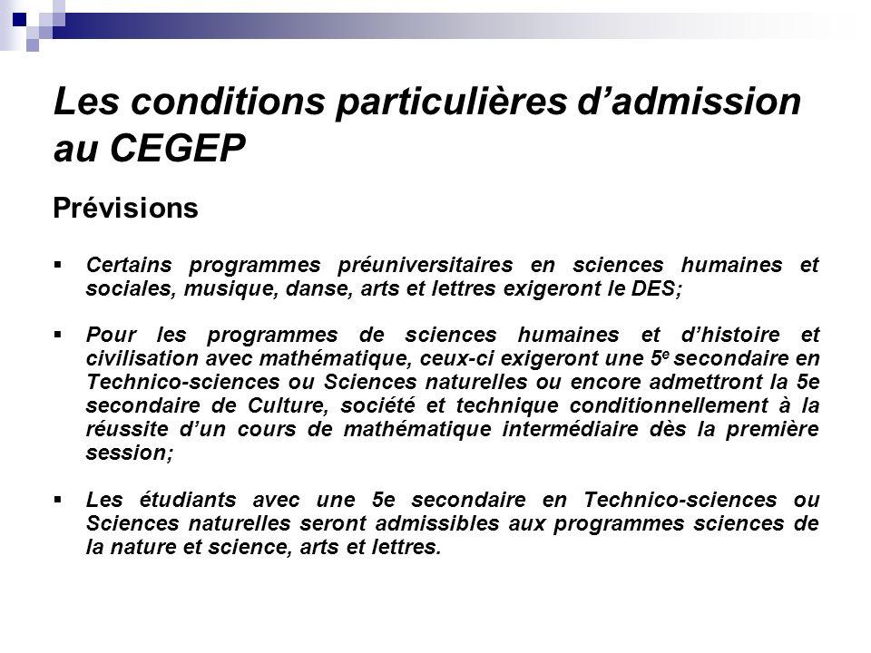 Les conditions particulières dadmission au CEGEP Prévisions Certains programmes préuniversitaires en sciences humaines et sociales, musique, danse, ar