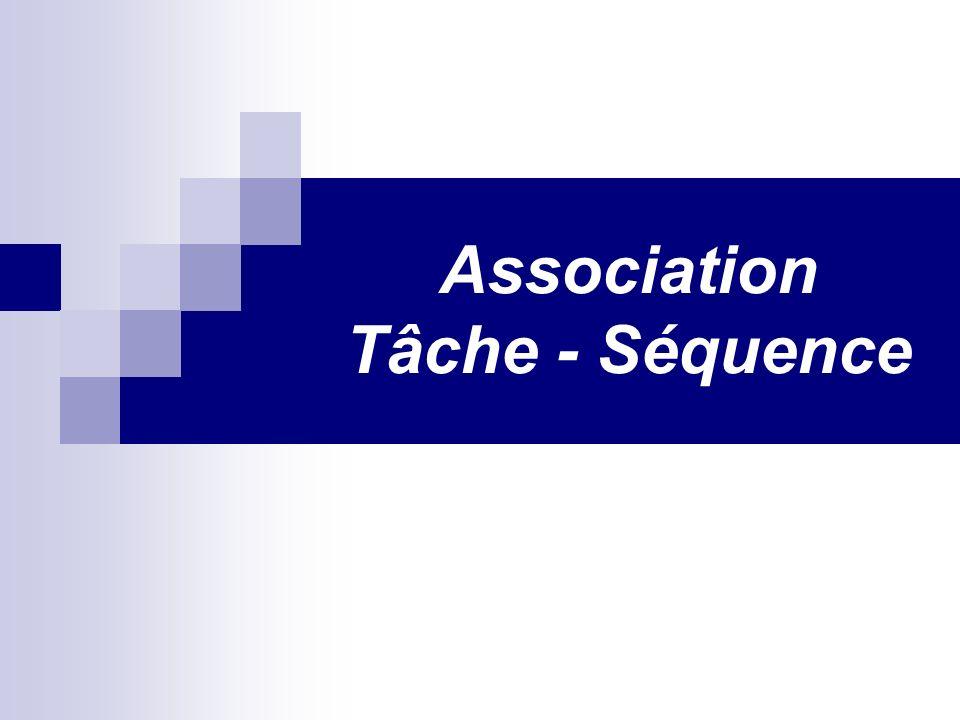 Association Tâche - Séquence