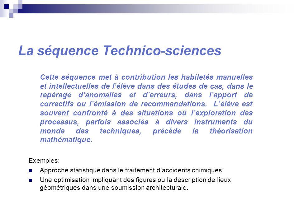 La séquence Technico-sciences Cette séquence met à contribution les habiletés manuelles et intellectuelles de lélève dans des études de cas, dans le r