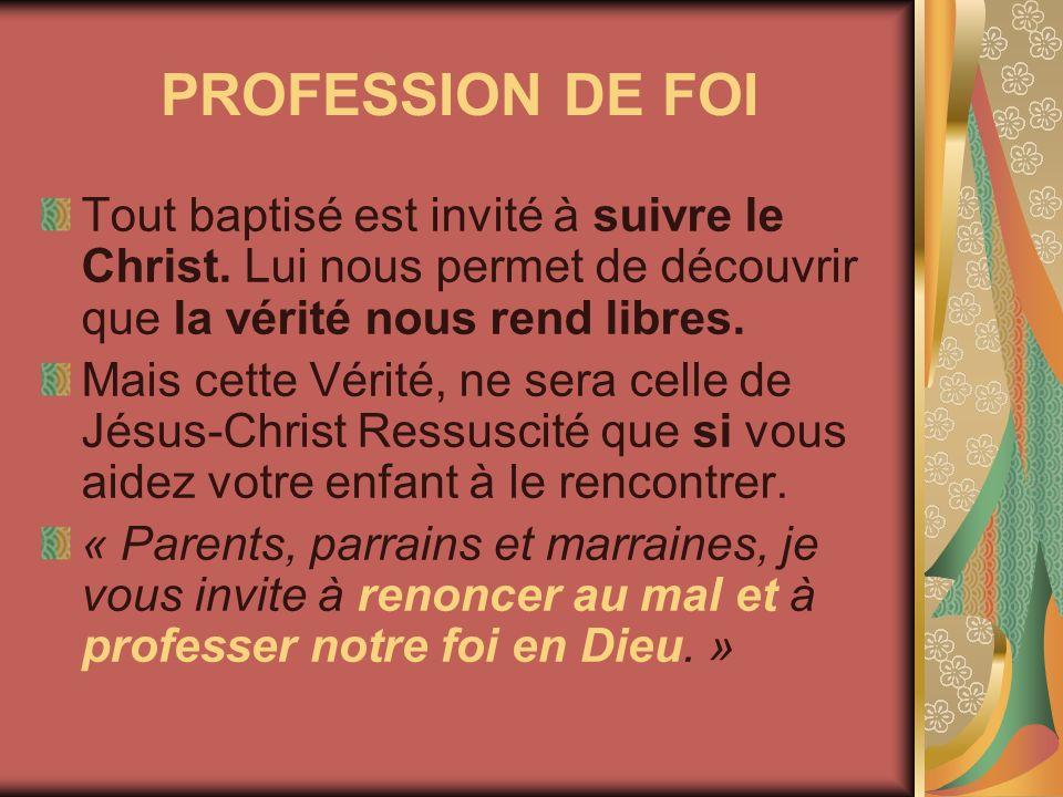PROFESSION DE FOI Tout baptisé est invité à suivre le Christ. Lui nous permet de découvrir que la vérité nous rend libres. Mais cette Vérité, ne sera