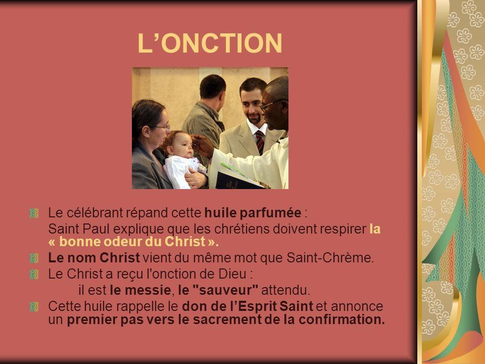 LONCTION Le célébrant répand cette huile parfumée : Saint Paul explique que les chrétiens doivent respirer la « bonne odeur du Christ ». Le nom Christ