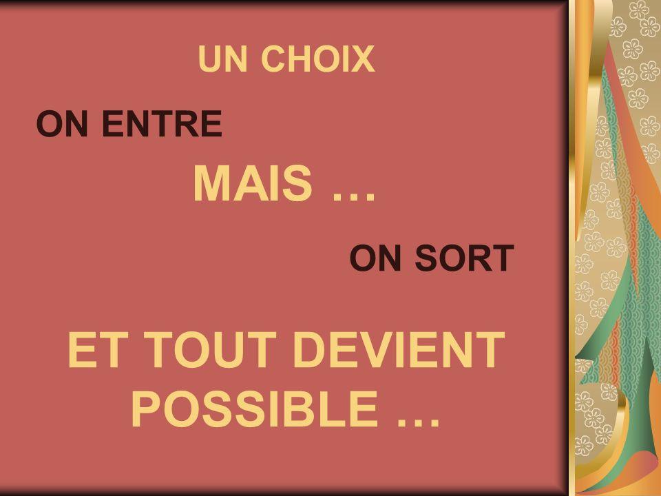 UN CHOIX ON ENTRE MAIS … ON SORT ET TOUT DEVIENT POSSIBLE …