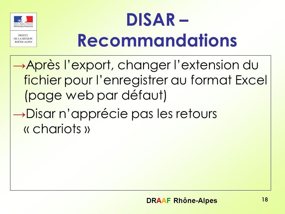 DRAAF Rhône-Alpes 18 DISAR – Recommandations Après lexport, changer lextension du fichier pour lenregistrer au format Excel (page web par défaut) Disa