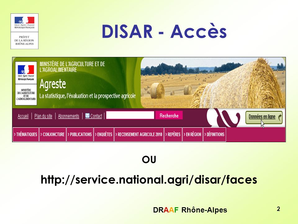 DRAAF Rhône-Alpes 2 DISAR - Accès OU http://service.national.agri/disar/faces
