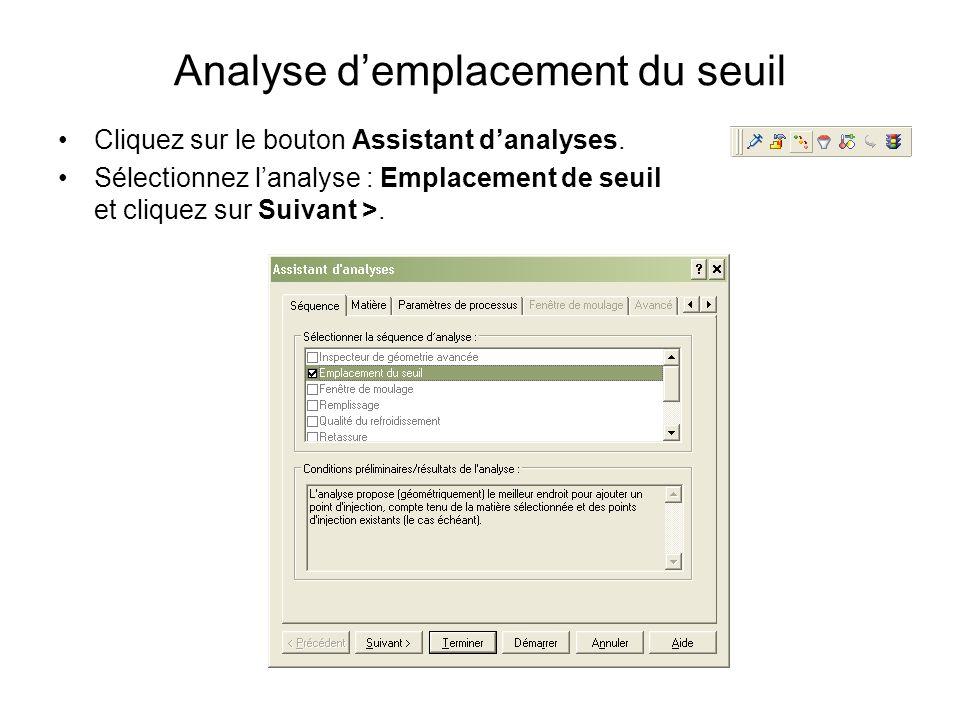 Analyse demplacement du seuil Cliquez sur le bouton Assistant danalyses. Sélectionnez lanalyse : Emplacement de seuil et cliquez sur Suivant >.
