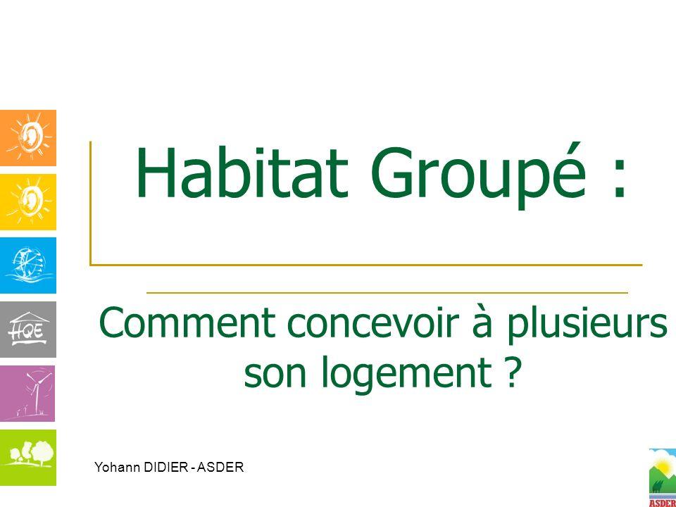 Habitat Groupé : Comment concevoir à plusieurs son logement ? Yohann DIDIER - ASDER
