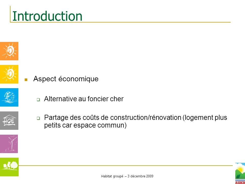 Habitat groupé – 3 décembre 2009 Aspect économique Alternative au foncier cher Partage des coûts de construction/rénovation (logement plus petits car