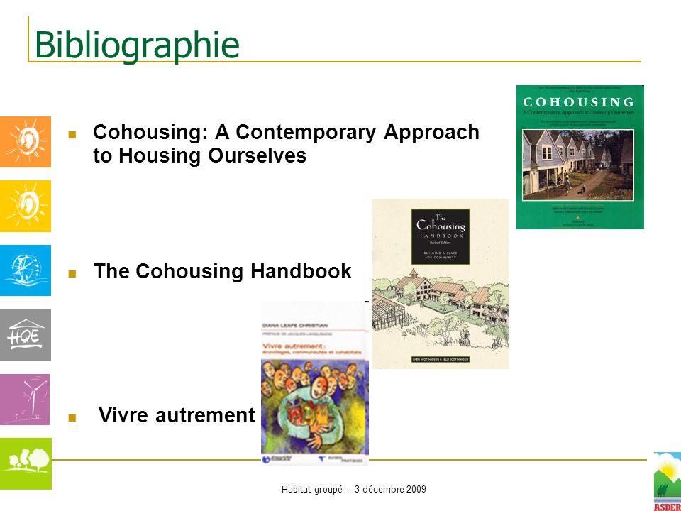 Habitat groupé – 3 décembre 2009 Cohousing: A Contemporary Approach to Housing Ourselves The Cohousing Handbook Vivre autrement Bibliographie