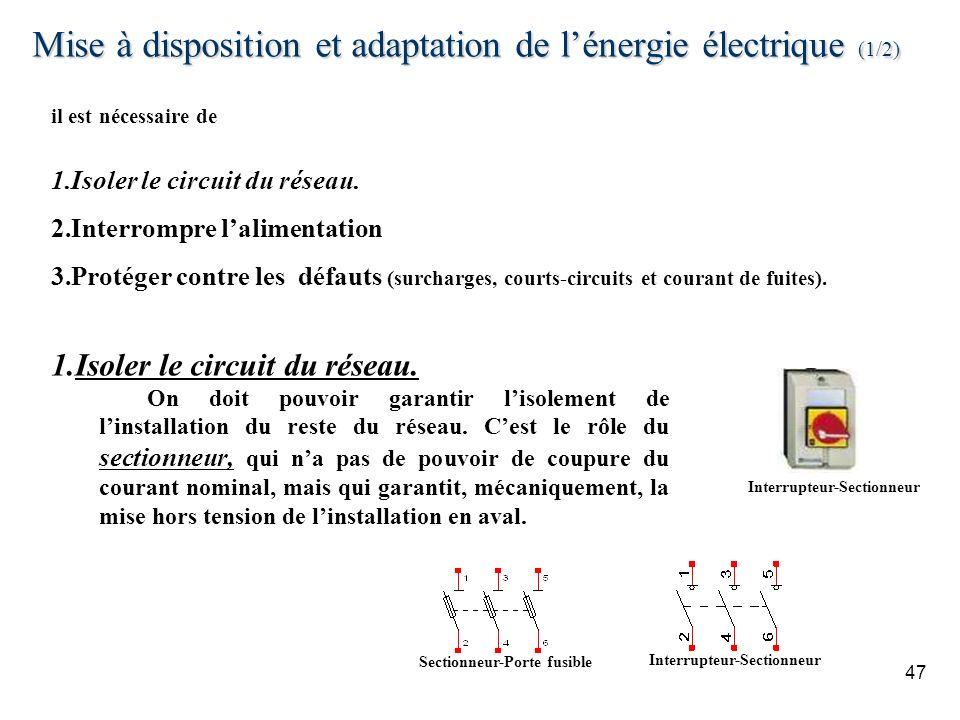 Mise à disposition et adaptation de lénergie électrique (1/2) 47 1.Isoler le circuit du réseau. On doit pouvoir garantir lisolement de linstallation d