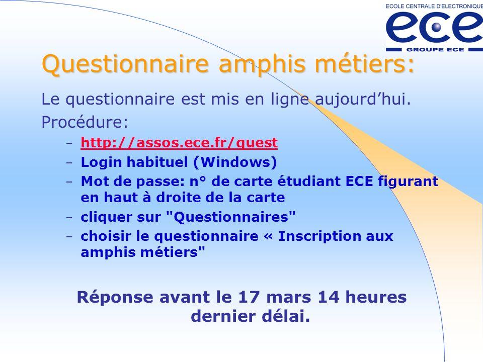 Questionnaire amphis métiers: Le questionnaire est mis en ligne aujourdhui. Procédure: – http://assos.ece.fr/quest http://assos.ece.fr/quest – Login h