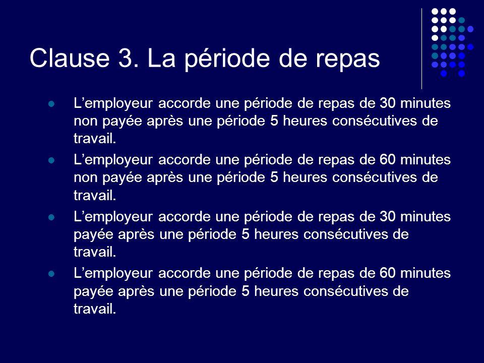 Clause 3. La période de repas Lemployeur accorde une période de repas de 30 minutes non payée après une période 5 heures consécutives de travail. Lemp