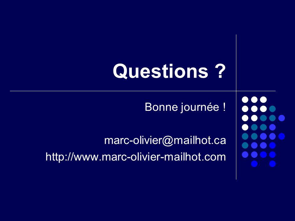 Questions Bonne journée ! marc-olivier@mailhot.ca http://www.marc-olivier-mailhot.com