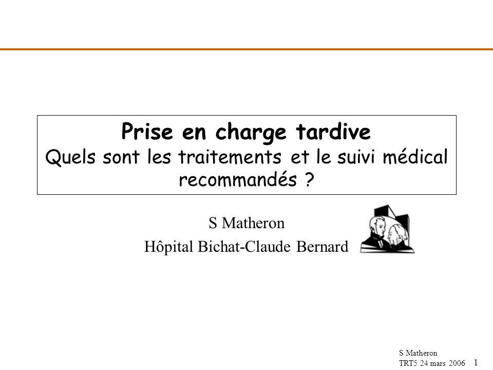 1 S Matheron TRT5 24 mars 2006 Prise en charge tardive Quels sont les traitements et le suivi médical recommandés ? S Matheron Hôpital Bichat-Claude B