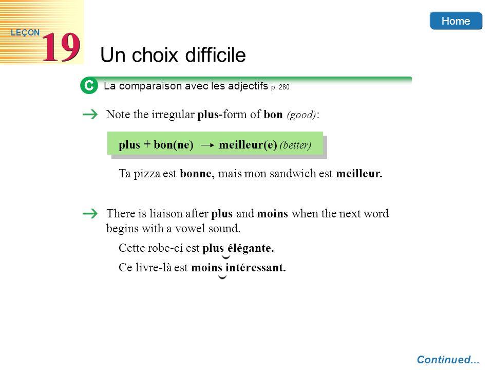 Home Un choix difficile 19 LEÇON Note the irregular plus-form of bon (good) : Ta pizza est bonne, mais mon sandwich est meilleur. C La comparaison ave