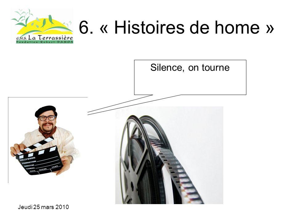 Jeudi 25 mars 2010 6. « Histoires de home » Silence, on tourne