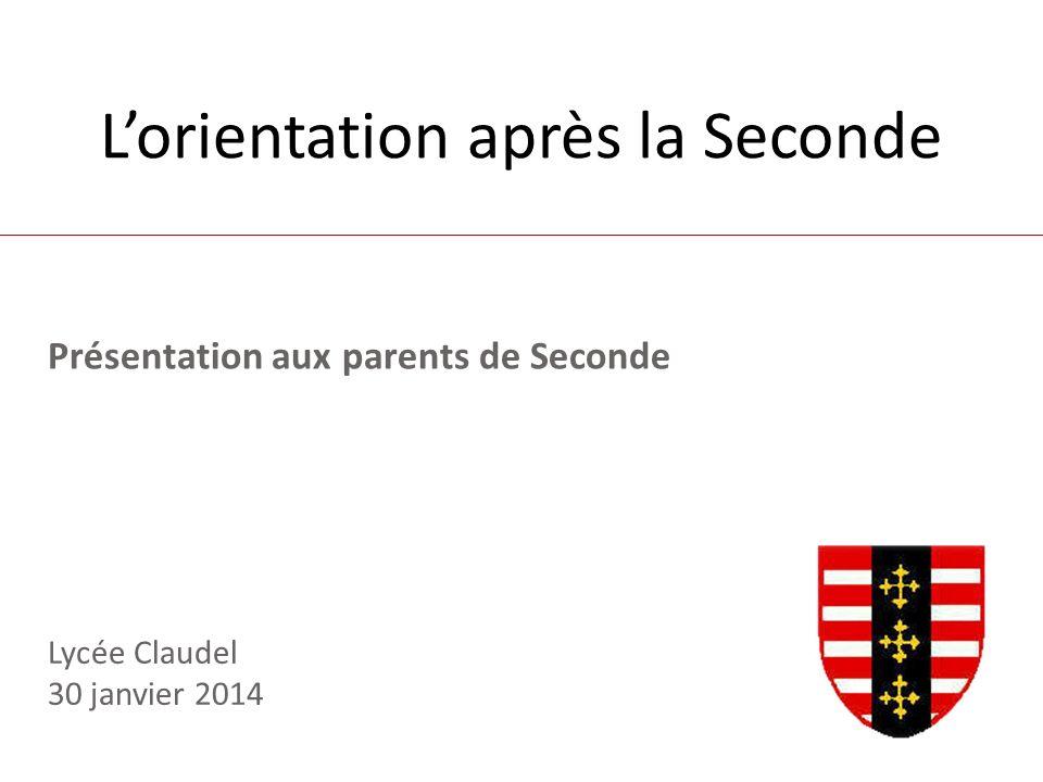 Présentation aux parents de Seconde Lorientation après la Seconde Lycée Claudel 30 janvier 2014