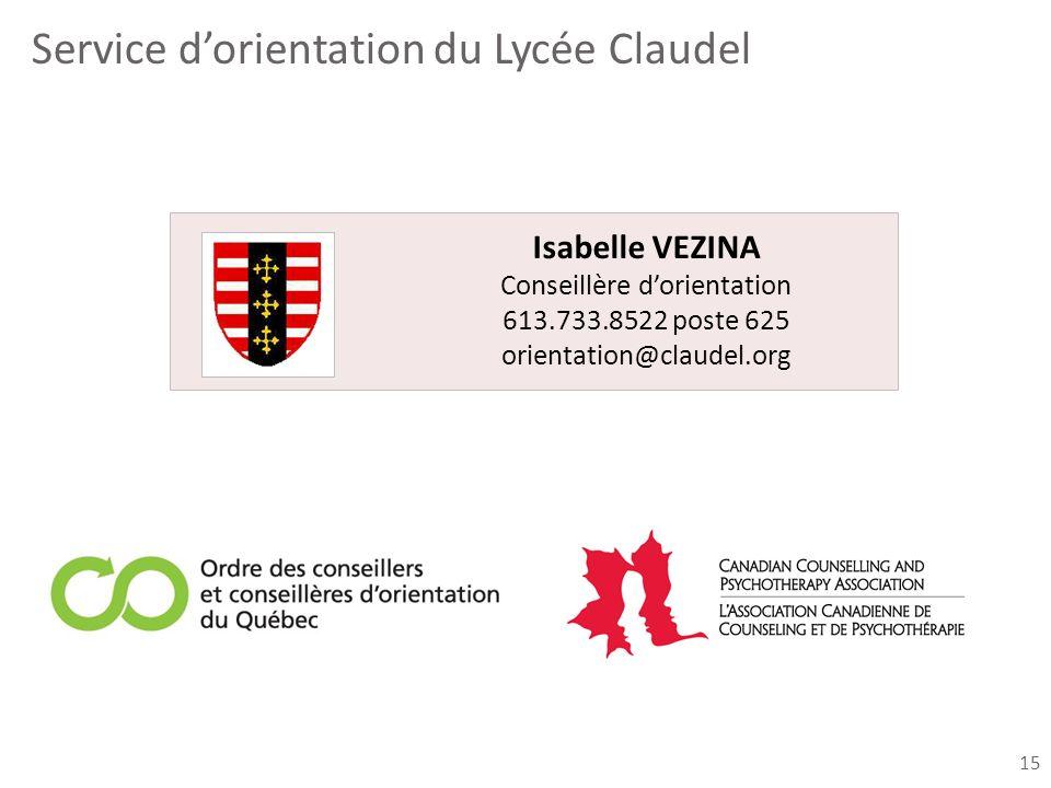 Service dorientation du Lycée Claudel Isabelle VEZINA Conseillère dorientation 613.733.8522 poste 625 orientation@claudel.org 15