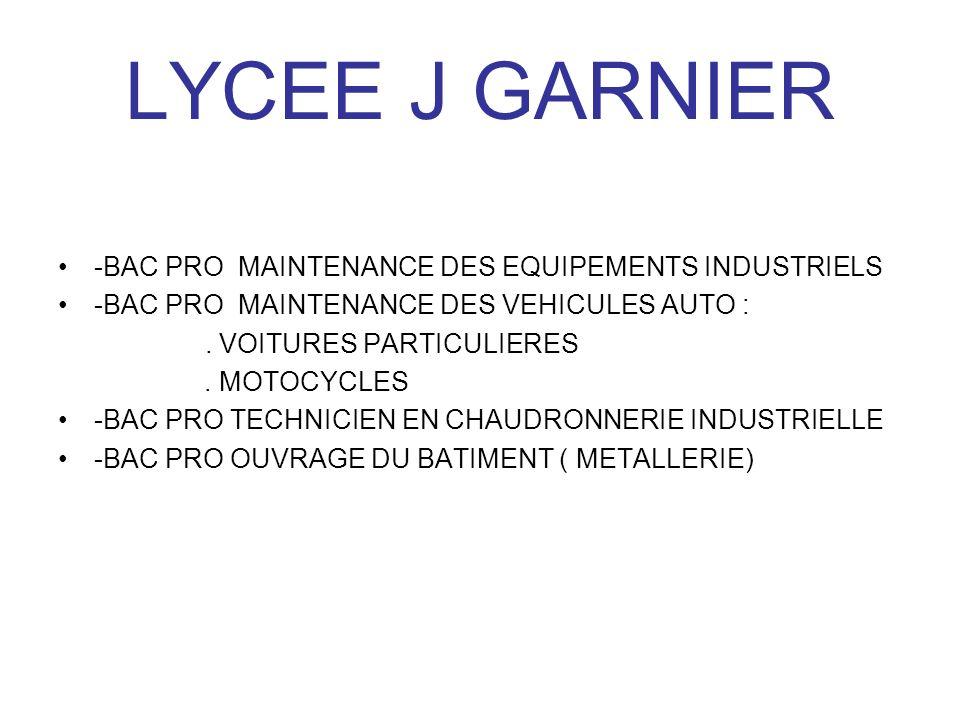 LYCEE J GARNIER -BAC PRO MAINTENANCE DES EQUIPEMENTS INDUSTRIELS -BAC PRO MAINTENANCE DES VEHICULES AUTO :. VOITURES PARTICULIERES. MOTOCYCLES -BAC PR