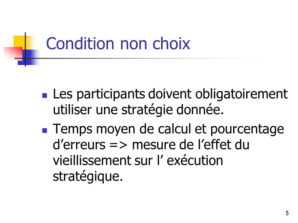 5 Condition non choix Les participants doivent obligatoirement utiliser une stratégie donnée. Temps moyen de calcul et pourcentage derreurs => mesure