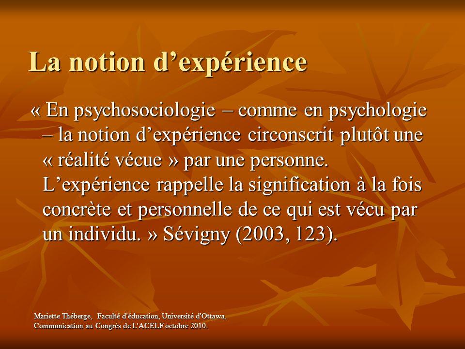 La notion dexpérience « En psychosociologie – comme en psychologie – la notion dexpérience circonscrit plutôt une « réalité vécue » par une personne.