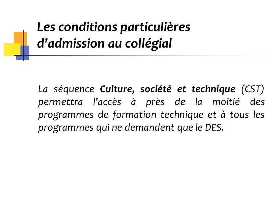 Les conditions particulières dadmission au collégial La séquence Culture, société et technique (CST) permettra laccès à près de la moitié des programm