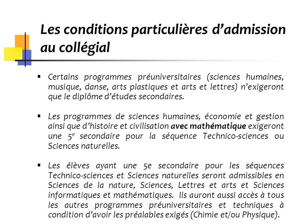 Les conditions particulières dadmission au collégial Certains programmes préuniversitaires (sciences humaines, musique, danse, arts plastiques et arts