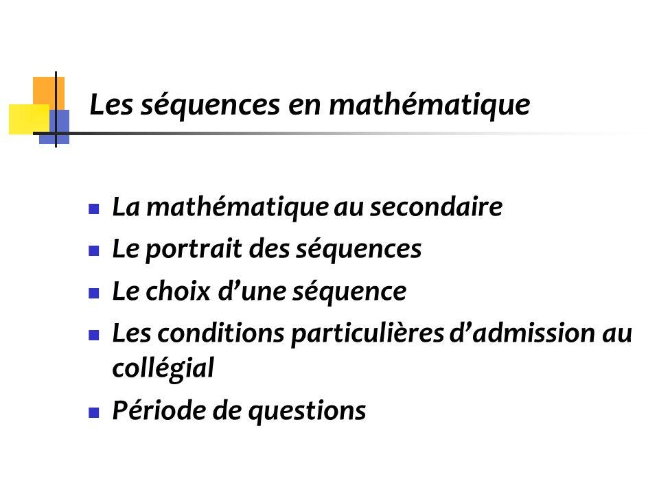La mathématique au secondaire Le portrait des séquences Le choix dune séquence Les conditions particulières dadmission au collégial Période de questio