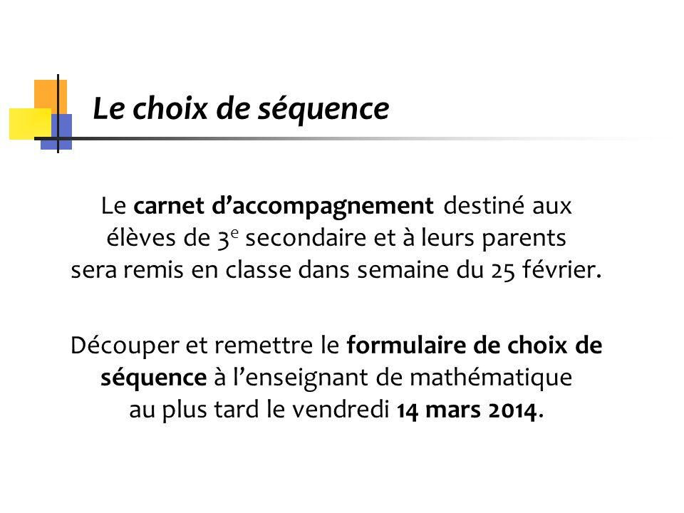 Le choix de séquence Le carnet daccompagnement destiné aux élèves de 3 e secondaire et à leurs parents sera remis en classe dans semaine du 25 février