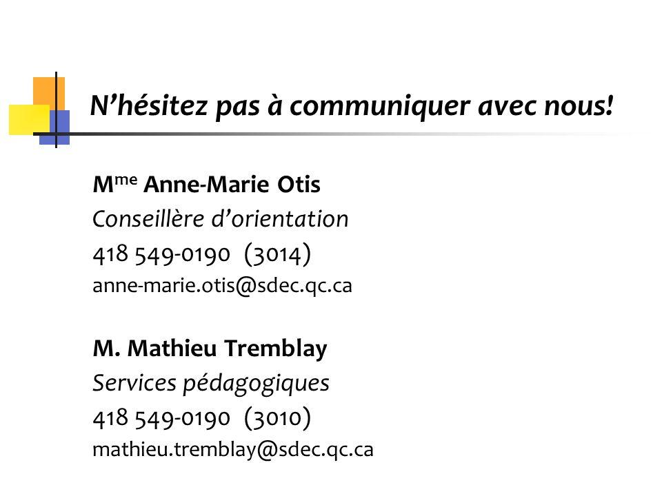 Nhésitez pas à communiquer avec nous! M me Anne-Marie Otis Conseillère dorientation 418 549-0190 (3014) anne-marie.otis@sdec.qc.ca M. Mathieu Tremblay