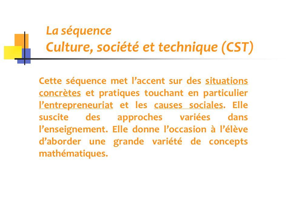 La séquence Culture, société et technique (CST) Cette séquence met laccent sur des situations concrètes et pratiques touchant en particulier lentrepre