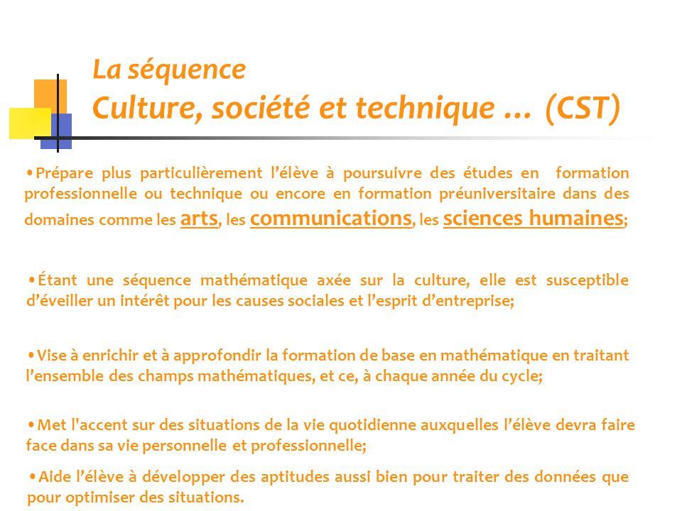 La séquence Culture, société et technique … (CST) Prépare plus particulièrement lélève à poursuivre des études en formation professionnelle ou techniq