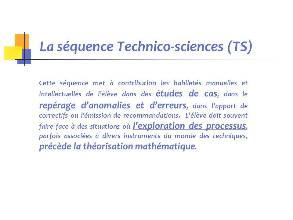 La séquence Technico-sciences (TS) Cette séquence met à contribution les habiletés manuelles et intellectuelles de lélève dans des études de cas, dans