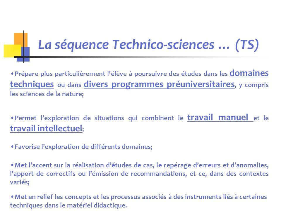 La séquence Technico-sciences … (TS) Prépare plus particulièrement lélève à poursuivre des études dans les domaines techniques ou dans divers programm