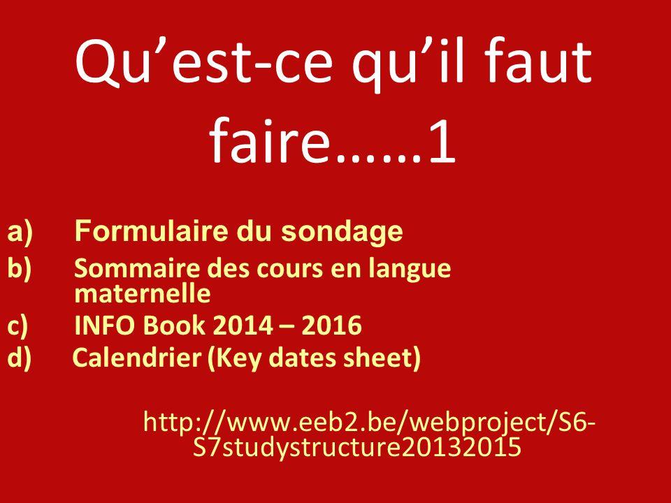 Quest-ce quil faut faire……1 a)Formulaire du sondage b)Sommaire des cours en langue maternelle c)INFO Book 2014 – 2016 d) Calendrier (Key dates sheet)