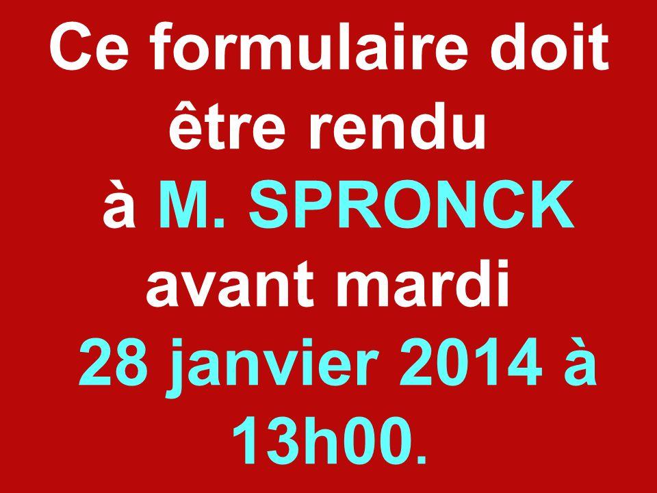 Ce formulaire doit être rendu à M. SPRONCK avant mardi 28 janvier 2014 à 13h00.