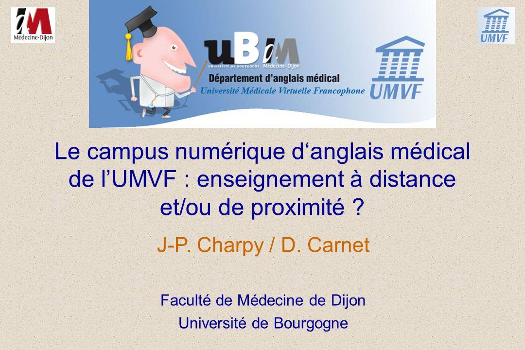 Le campus numérique danglais médical de lUMVF : enseignement à distance et/ou de proximité ? J-P. Charpy / D. Carnet Faculté de Médecine de Dijon Univ
