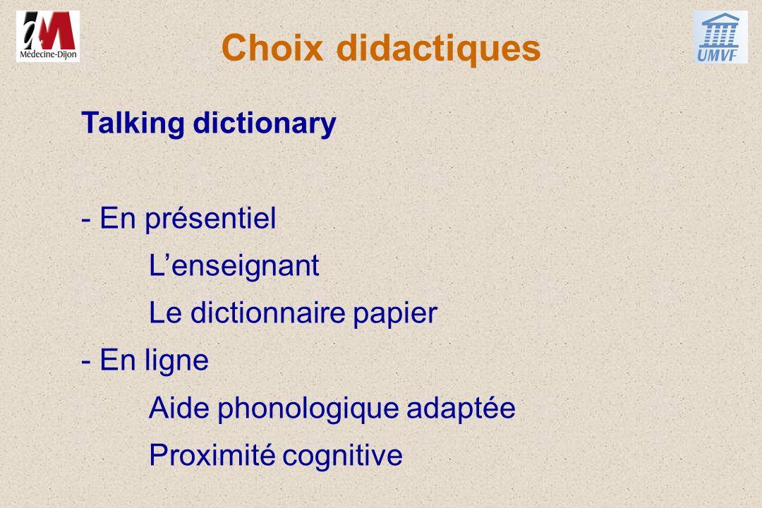 Choix didactiques Talking dictionary - En présentiel Lenseignant Le dictionnaire papier - En ligne Aide phonologique adaptée Proximité cognitive