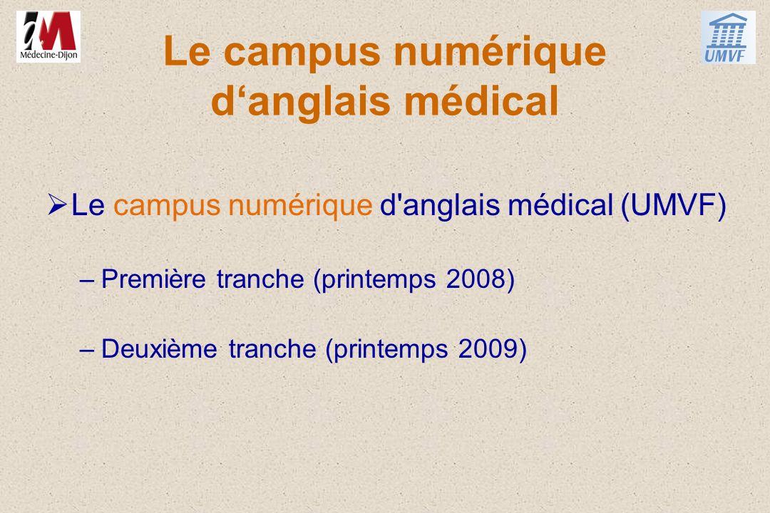 Le campus numérique danglais médical Le campus numérique d'anglais médical (UMVF) –Première tranche (printemps 2008) –Deuxième tranche (printemps 2009