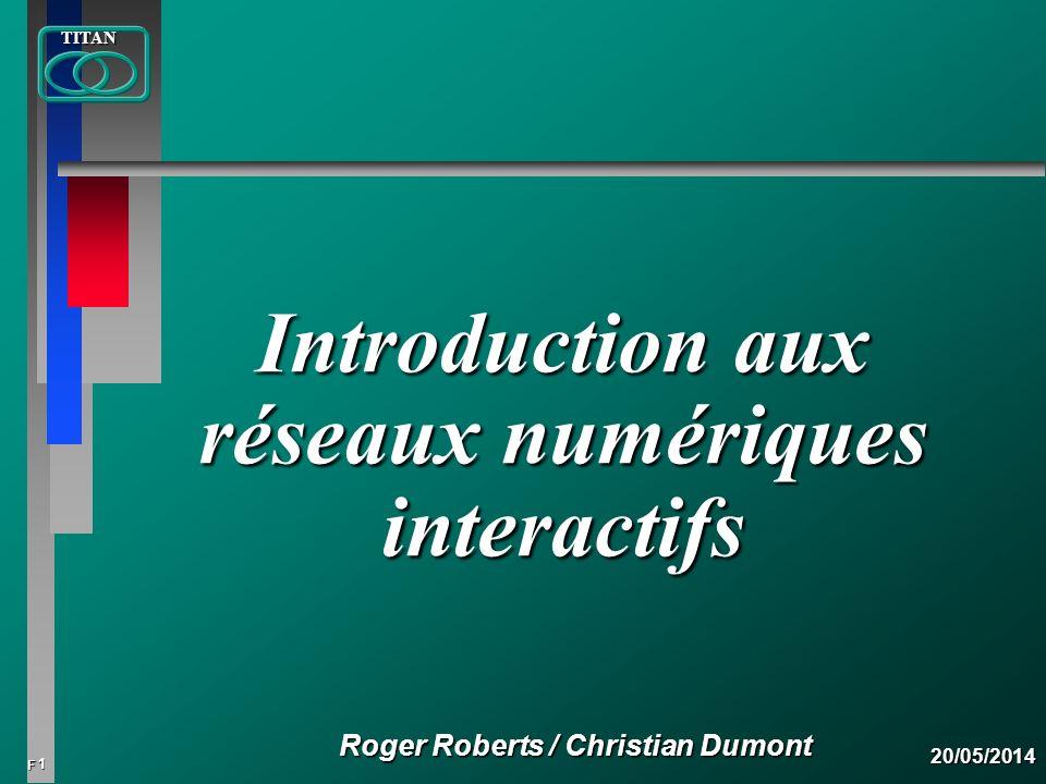 22 FTITAN20/05/2014 Introduction aux réseaux numériques interactifs : 1.