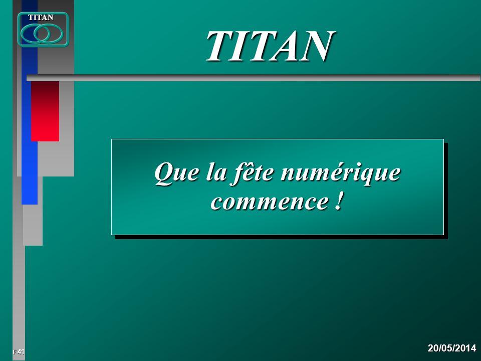 41 FTITAN20/05/2014 Que la fête numérique commence ! TITAN