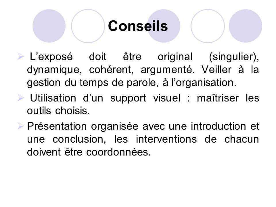 Conseils Lexposé doit être original (singulier), dynamique, cohérent, argumenté. Veiller à la gestion du temps de parole, à lorganisation. Utilisation