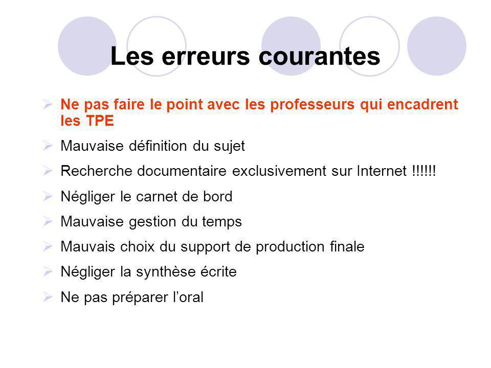Les erreurs courantes Ne pas faire le point avec les professeurs qui encadrent les TPE Mauvaise définition du sujet Recherche documentaire exclusivement sur Internet !!!!!.