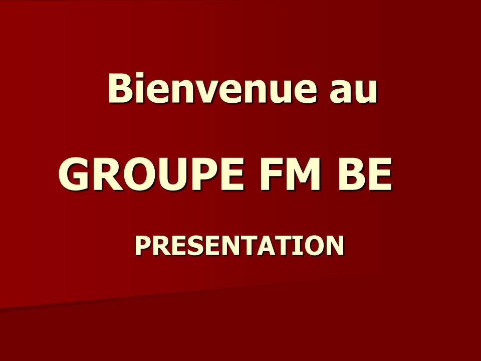 GROUPE FM BE PRESENTATION Bienvenue au Bienvenue au