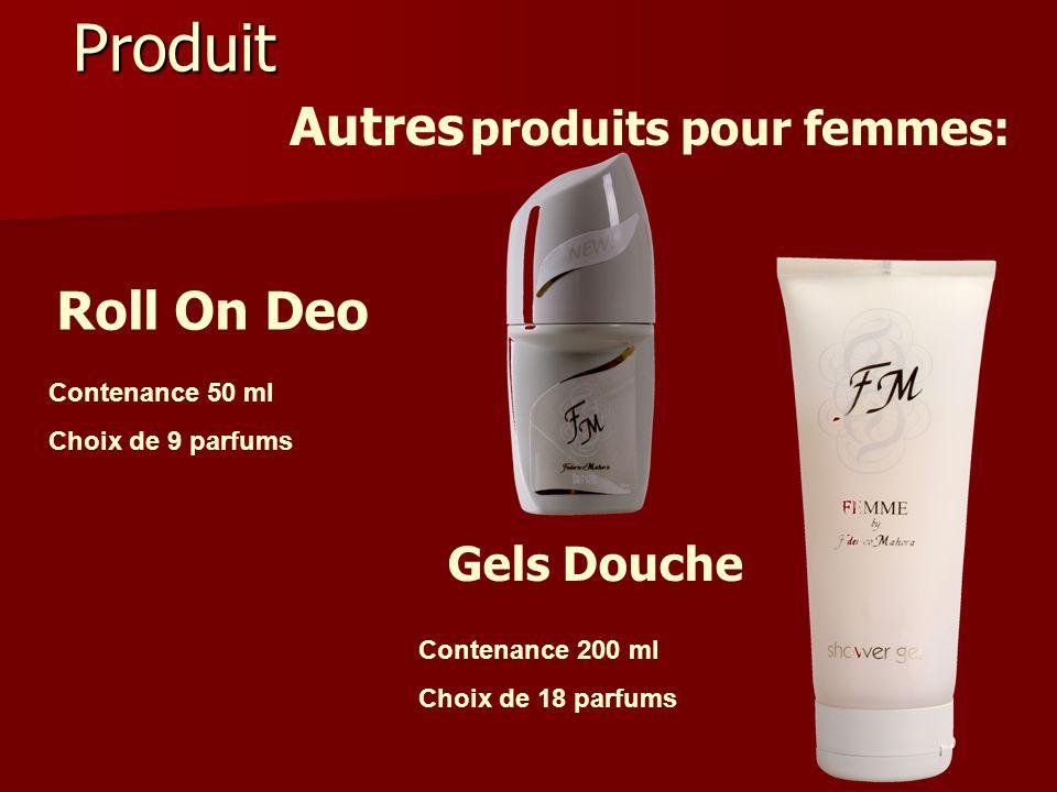 Produit Roll On Deo Gels Douche Contenance 50 ml Choix de 9 parfums Contenance 200 ml Choix de 18 parfums Autres produits pour femmes: