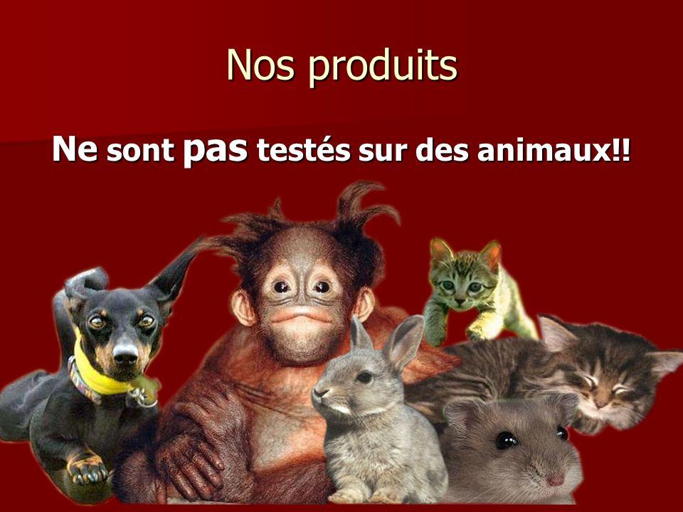 Nos produits Ne sont pas testés sur des animaux!!