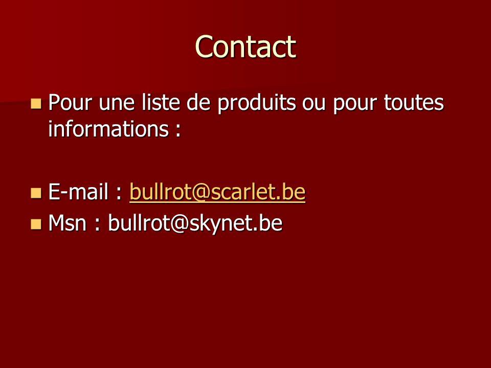Contact Pour une liste de produits ou pour toutes informations : Pour une liste de produits ou pour toutes informations : E-mail : bullrot@scarlet.be