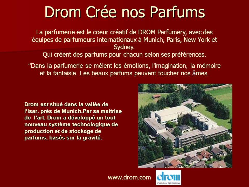 Drom Crée nos Parfums www.drom.com La parfumerie est le coeur créatif de DROM Perfumery, avec des équipes de parfumeurs internationaux à Munich, Paris