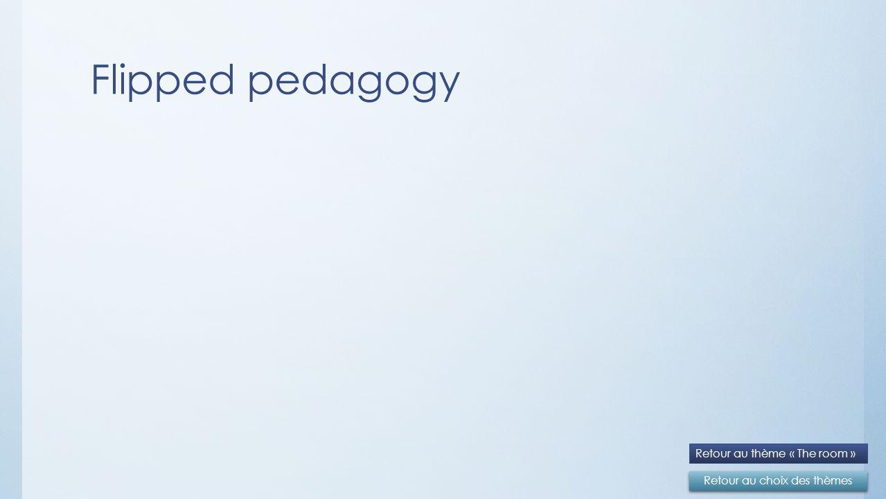 Flipped pedagogy Retour au choix des thèmes Retour au thème « The room »