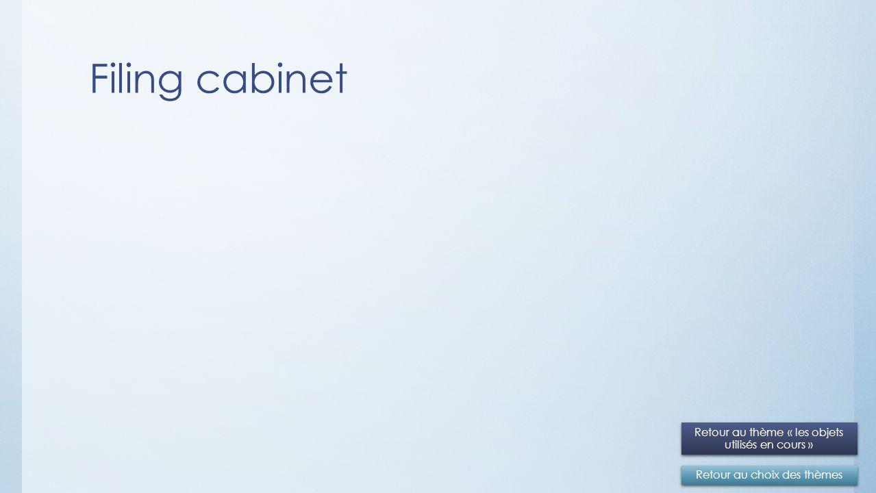 Filing cabinet Retour au choix des thèmes Retour au thème « les objets utilisés en cours » Retour au thème « les objets utilisés en cours »